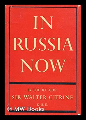 In Russia now / by the Rt. Hon. Sir Walter Citrine: Citrine, Walter McLennan Citrine, Baron (...