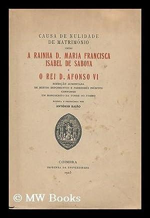Causa de nulidade de matrimonio entre a Rainha D. Maria Francisca Isabel de Saboya e o Rei D. ...
