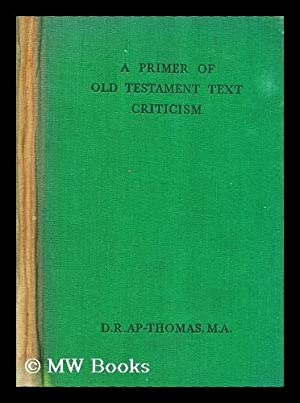 A primer of Old Testament text criticism / by D. R. Ap-Thomas: Ap-Thomas, D. R. (Dafydd Rhys)