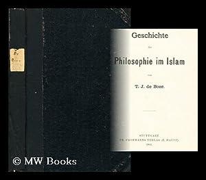 Geschichte der philosophie im Islam / von T. J. de Boer: Boer, T. J. de (Tjitze J.) (1866-?)