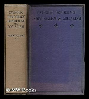 Catholic democracy : individualism and socialism /: Day, Henry C.