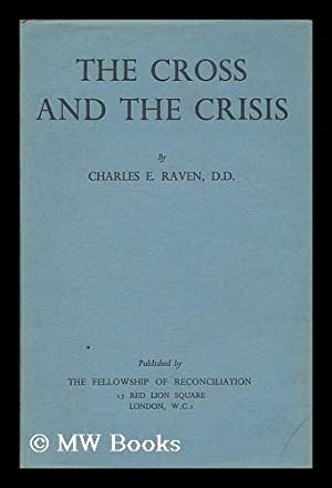 The cross and the crisis: Raven, Charles E. (1885-1964) ; Fellowship of Reconciliation (London)