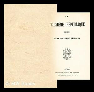 La troisieme republique jugee par un ancien depute republicain: Bloud et Barral (Paris)