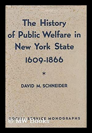 The History of Public Welfare in New York State: Schneider, David Moses (1899-)