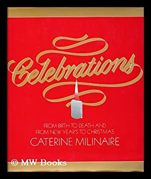 Celebrations / Text by Caterine Milinaire, with Carol Tannenhauser ; Photos. by Caterine ...