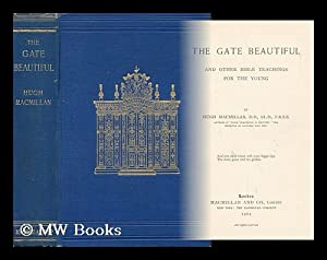 The Gate Beautiful and Other Bible Readings for the Young: MacMillan, Hugh