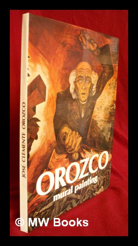 Orozco : Mural Painting / Jorge Alberto Manrique, Antonio Rodriguez ; Fotografia, Enrique ...