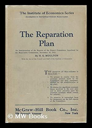 The Reparation Plan; an Interpretation of the Reports of the Expert Committees Appointed by the ...