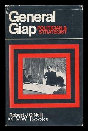 General Giap; Politician and Strategist: O'Neill, Robert John