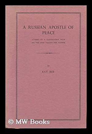 A Russian apostle of peace : attempt at controversy with all the odds against the author: Bee, Kay