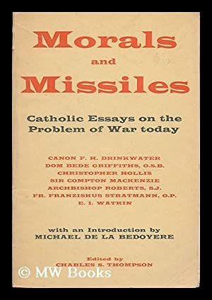 Morals and missiles : catholic essays on: Thompson, Charles Stanley