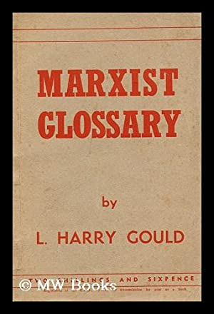 Marxist glossary / by L. Harry Gould.: Gould, L. Harry