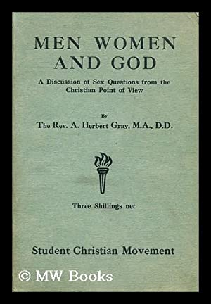 Men, women and God : a discussion of sex questions from the Christian point of view / by the ...