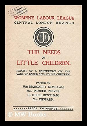 The needs of little children : report of a conference on the care of babies and young children &#...