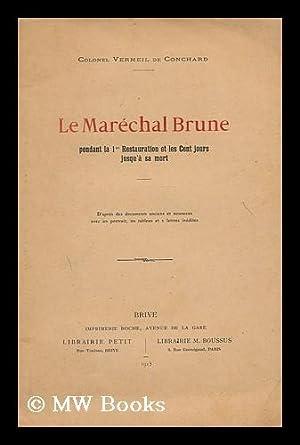Le Marechal Brune : pendant la 1er restaurant et les Cent jours jusqu'a sa mort: Conchard, ...