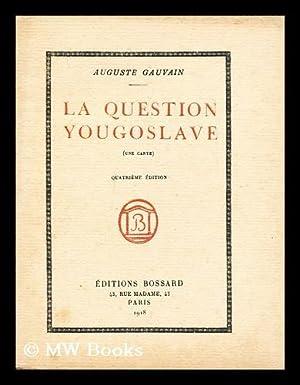 La question yougoslave / Auguste Gauvain: Gauvain, Auguste (1861-1931)