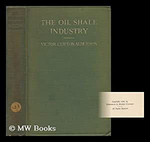 The Oil Shale Industry, by Victor Clifton Alderson.with Fifteen Illustrations from Photographs: ...