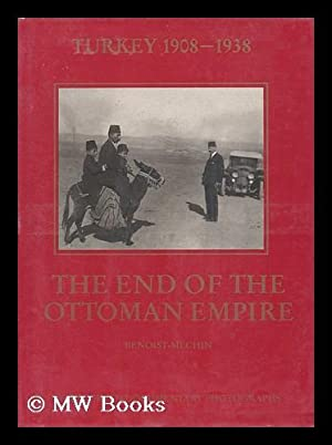 The End of the Ottoman Empire : Turkey, 1908-1938 : a History in Documentary Photographs by Jaques ...