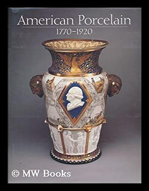 """American Porcelain, 1770-1920 - [""""Published in Conjunction with the Exhibition . Held At the ..."""