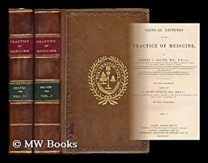 Clinical Lectures on the Practice of Medicine - [Complete in 2 volumes]: Graves, Robert James (1796...