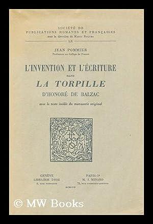 L' invention et l'ecriture dans 'La Torpille' d'Honore de Balzac: Pommier, Jean