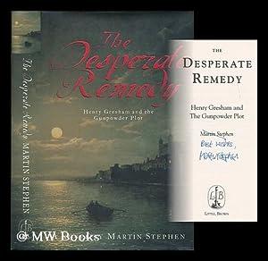 The desperate remedy : Henry Gresham and the Gunpowder Plot: Stephen, Martin (1949- )