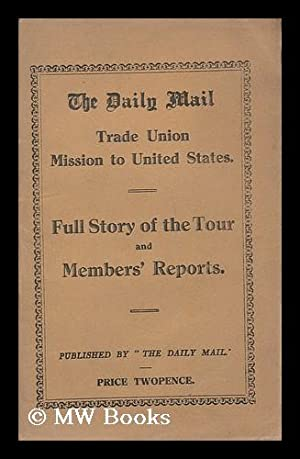 The Daily Mail Trade Union Mission to the United States : Full story of the tour and members' ...