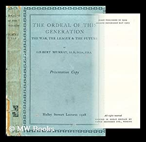 The ordeal of this generation : the war, the League & the future / by Gilbert Murray: ...