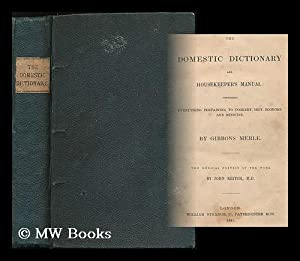 The domestic dictionary and housekeeper's manual : comprising everything pertaining to cookery,...