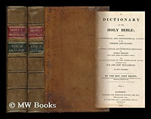 A dictionary of the Holy Bible containing an historical and geographical account of the persons and...