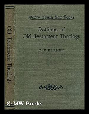 Outlines of Old Testament theology / by C.F. Burney: Burney, Charles Fox (1868-1925)
