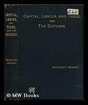 Capital, labour, and trade, and the outlook : plain papers / by Margaret Benson: Benson, Margaret (...