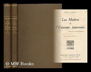 Les Maitres De L'Estampe Japonaise . Avec 55 Planches Hors Texte [complete in 2 volumes]: ...