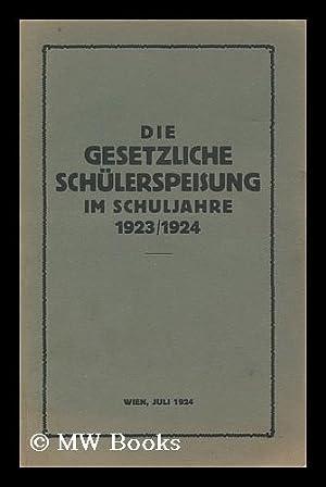 Die gesetzliche schulerspeisung im schuljahre 1923/1924 : Zusammengestellt und herausgegeben von ...