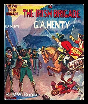 In the Irish Brigade : a story of war in Flanders and Spain: Henty, George Alfred (1832-1902)
