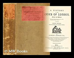 A history of the cries of London : ancient and modern / by Charles Hindley: Hindley, Charles (d. ...