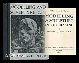 Modelling and Sculpture in the Making /: Jagger, Sargeant