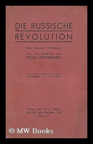 Die Russische Revolution : eine kritische Wurdigung / aus dem Nachlass von Rosa Luxemburg: Die ...