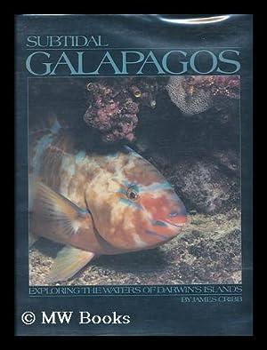 Subtidal Galapagos : Exploring the Waters of Darwin's Islands: Cribb, James (1956-)