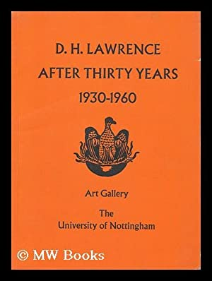 D. H. Lawrence after Thirty Years 1930-1960 - Catalogue of an Exhibition Held in the Art Gallery of...
