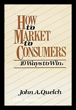 How to Market to Consumers - 10: Quelch, John A.