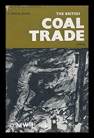 The British Coal Trade, by H. Stanley Jevons. a Reprint with an Introductory Note by Baron F. ...