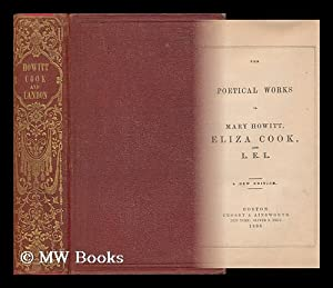 The Poetical Works of Mary Howitt, Eliza Cook, and L. E. L.: Howitt, Mary Botham (1799-1888). ...