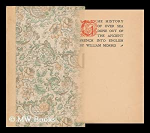 The History of over Sea, Done out of the Ancient French Into English by William Morris: Morris, ...