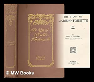 The Story of Marie-Antoinette. by Anna L. Bicknell: Bicknell, Anna L.