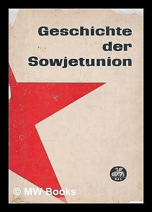 Geschichte Der Sowjetunion, 1917-1957. [Ins Deutsche Ubertragen Von Einem Kollektiv Unter Der ...