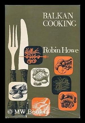 Balkan Cooking: Howe, Robin