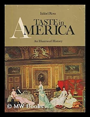 Taste in America; an Illustrated History of: Ross, Ishbel (1897-)