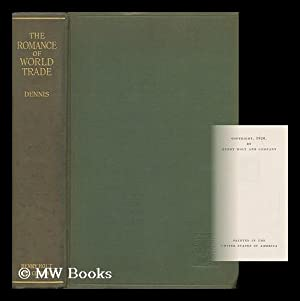 The Romance of World Trade, by Alfred Pearce Dennis .: Dennis, Alfred Pearce (1869-1931)