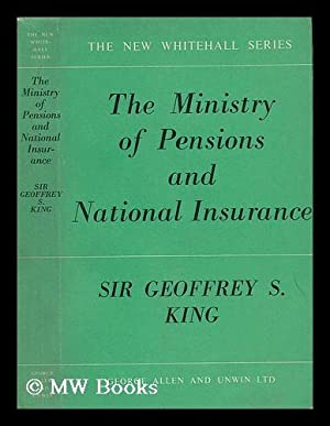 The Ministry of Pensions and National Insurance: King, Geoffrey S.